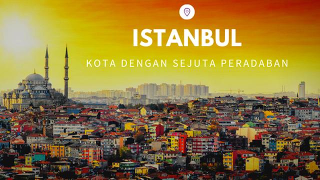 Istanbul, Kota dengan Sejuta Peradaban